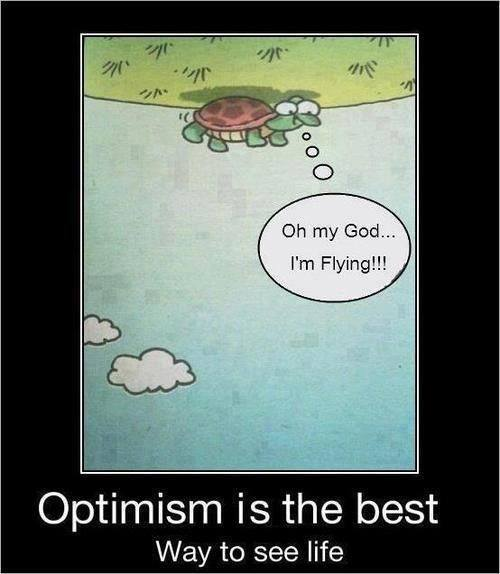 Optimism is the best way to see life!
